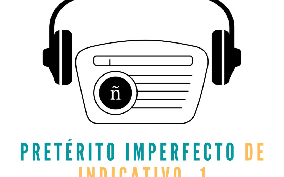 Ep. 6: Pretérito imperfecto de indicativo -1