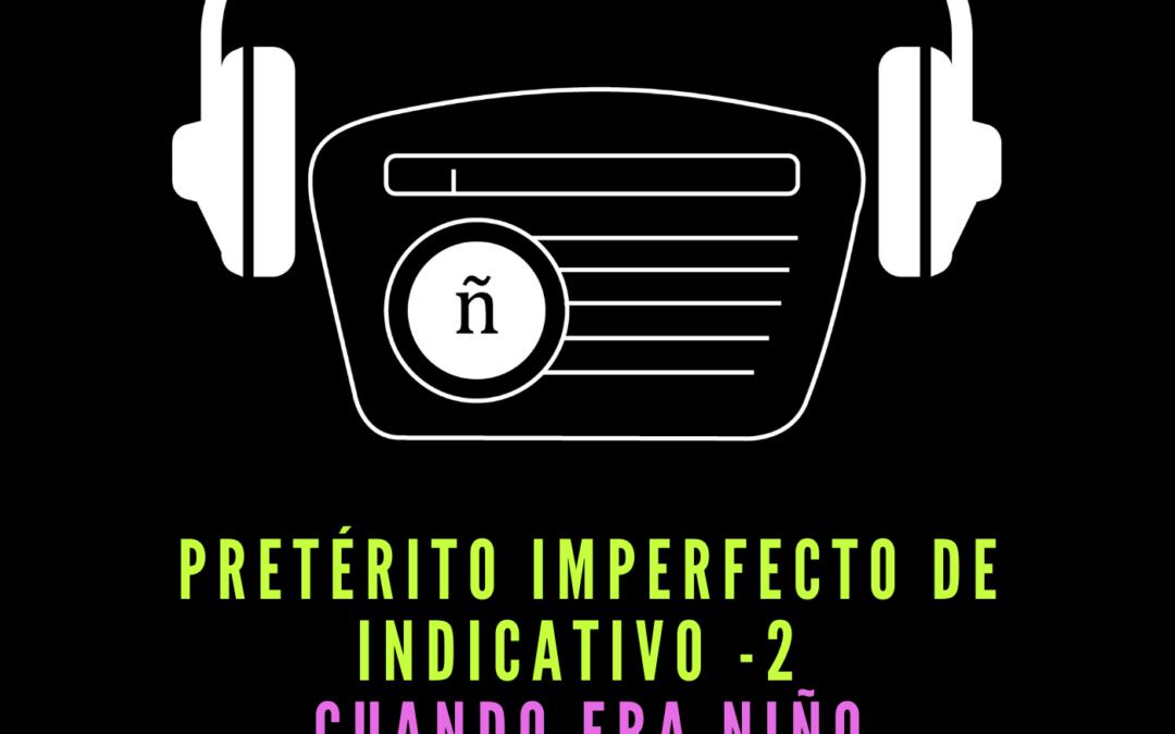 Ep. 7: Pretérito imperfecto de indicativo – 2. Cuando era niño