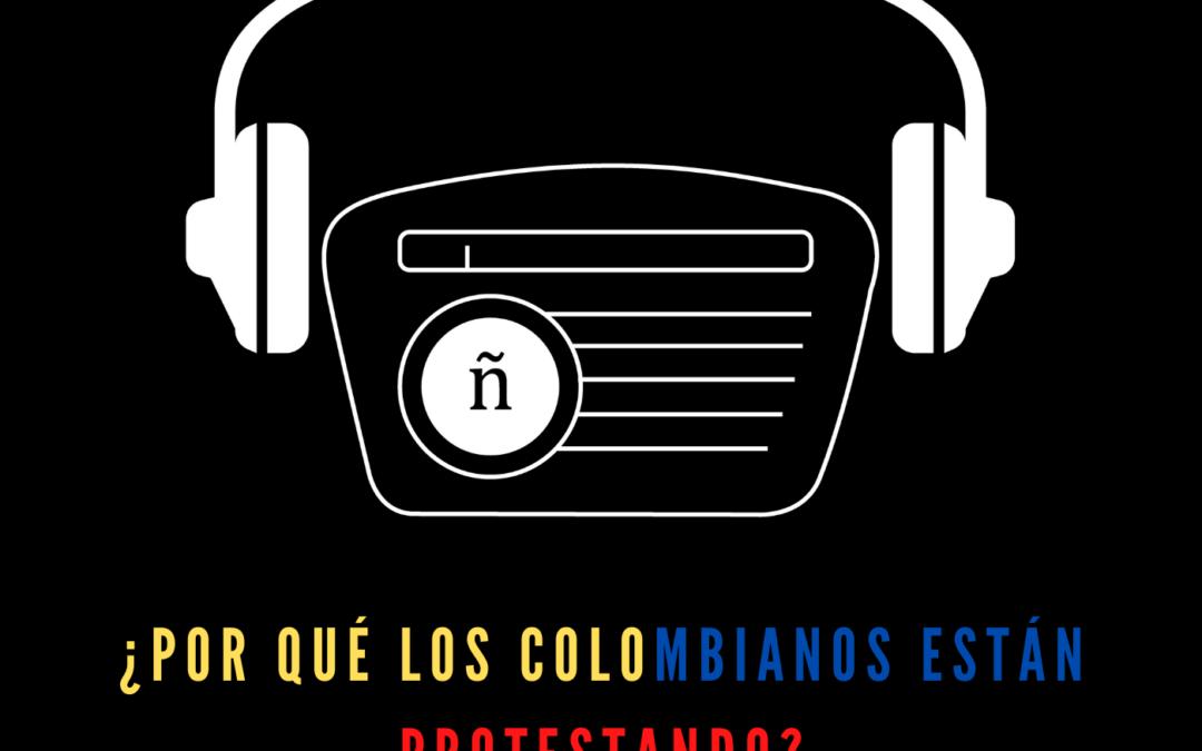 Ep. 10: ¿Por qué los colombianos están protestando?